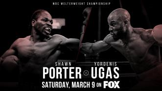 Welterweight World Champion Shawn Porter defends his WBC title vs mandatory challenger Yordenis Ugas March 9 on FOX