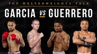 Top welterweights talk Garcia vs Guerrero