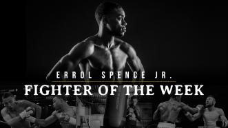 Fighter of the Week: Errol Spence Jr.