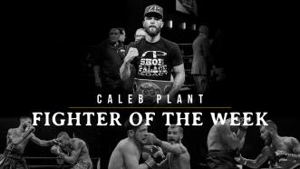 Fighter Of The Week: Caleb Plant