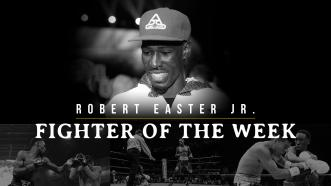 Fighter of the Week: Robert Easter Jr.
