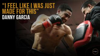 "Danny Garcia: ""I feel like I was just made for this."""