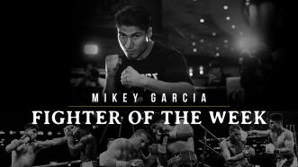 Fighter of the Week: Mikey Garcia