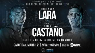 Lara vs Castano PREVIEW: March 2, 2019 - PBC on Showtime