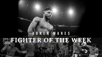 Fighter of the Week: Abner Mares