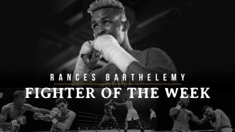 Fighter of the Week: Rances Barthelemy