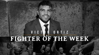 Fighter of the Week: Victor Ortiz