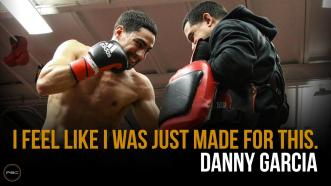 """Danny Garcia: """"I feel like I was just made for this."""""""