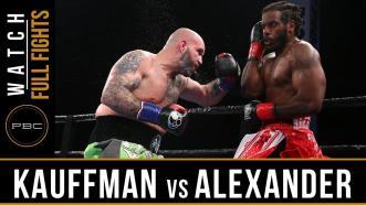 Kauffman vs Alexander Full Fight: June 10, 2018 - PBC on FS1