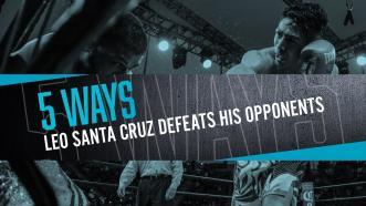 Five Ways Leo Santa Cruz Defeats His Opponents