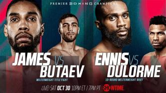 James vs Butaev and Ennis vs Dulorme PREVIEW: October 30, 2021 | PBC on SHOWTIME