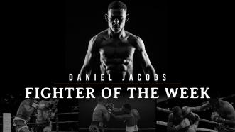 Fighter of the Week: Danny Jacobs