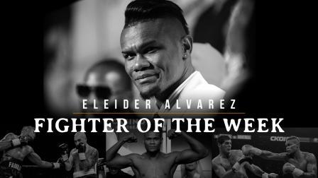 Fighter of the Week: Eleider Alvarez