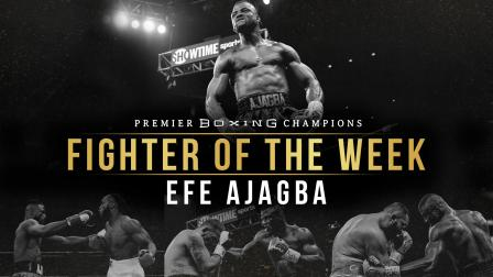 Fighter Of The Week: Efe Ajagba