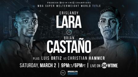 Lara vs Castano PREVIEW: March 2, 2019 - PBC on Showtime