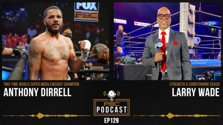 Anthony Dirrell, Coach Larry Wade & More   The PBC Podcast