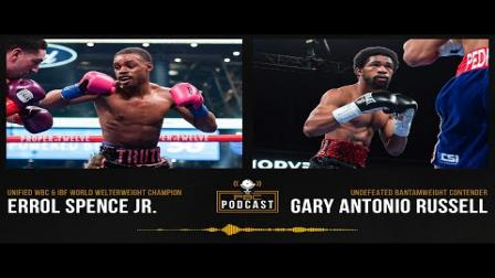 Errol Spence Jr. & Gary Antonio Russell | The PBC Podcast